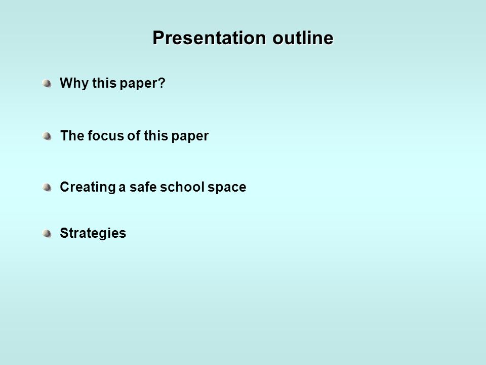 Presentation outline Why this paper? The focus of this paper Creating a safe school space Strategies