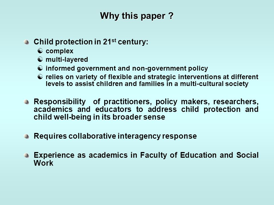 Why this paper ? Child protection in 21 st century:  complex  multi-layered  informed government and non-government policy  relies on variety of f