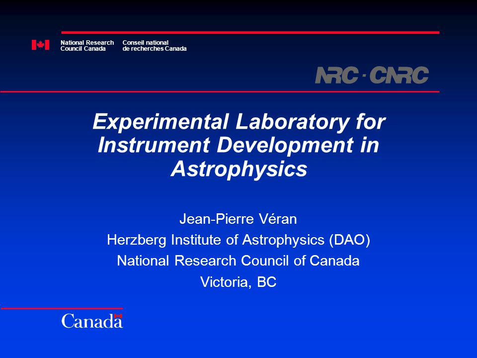 Jean-Pierre.Veran@hia.nrc.ca Participants University of Victoria –Physics, astronomy and mechanical engineering department Simon Fraser University National Research Council of Canada (HIA) –DAO---scientists and engineers to work on AO and CE modules –DRAO---LAR group to work on AR Module Industry: –ASA---1 engineer for 1 year on AO and AR modules –AGO Environmental---winches for AR module –EHR Optical Systems---optical design for AO test-bed –Adaptive Optics Associates---principal supplier for AO module UVic grad students, co-op students and postdocs Other interested people
