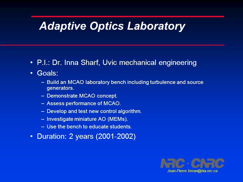 Jean-Pierre.Veran@hia.nrc.ca Adaptive Optics Laboratory P.I.: Dr. Inna Sharf, Uvic mechanical engineering Goals: –Build an MCAO laboratory bench inclu