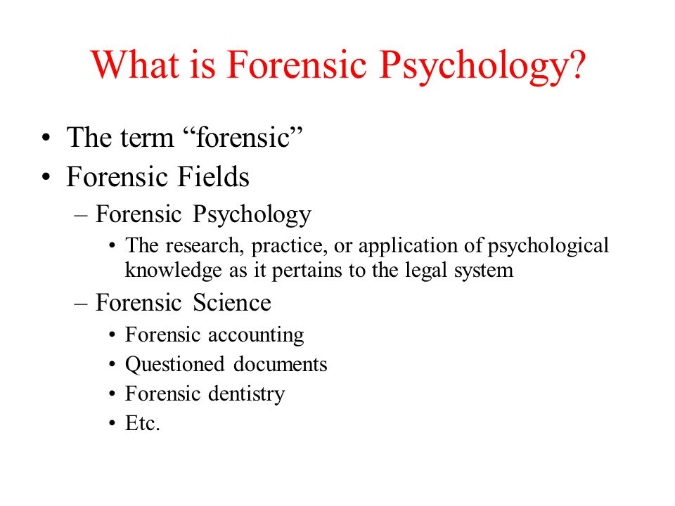 """What is Forensic Psychology? The term """"forensic"""" Forensic Fields –Forensic Psychology The research, practice, or application of psychological knowledg"""