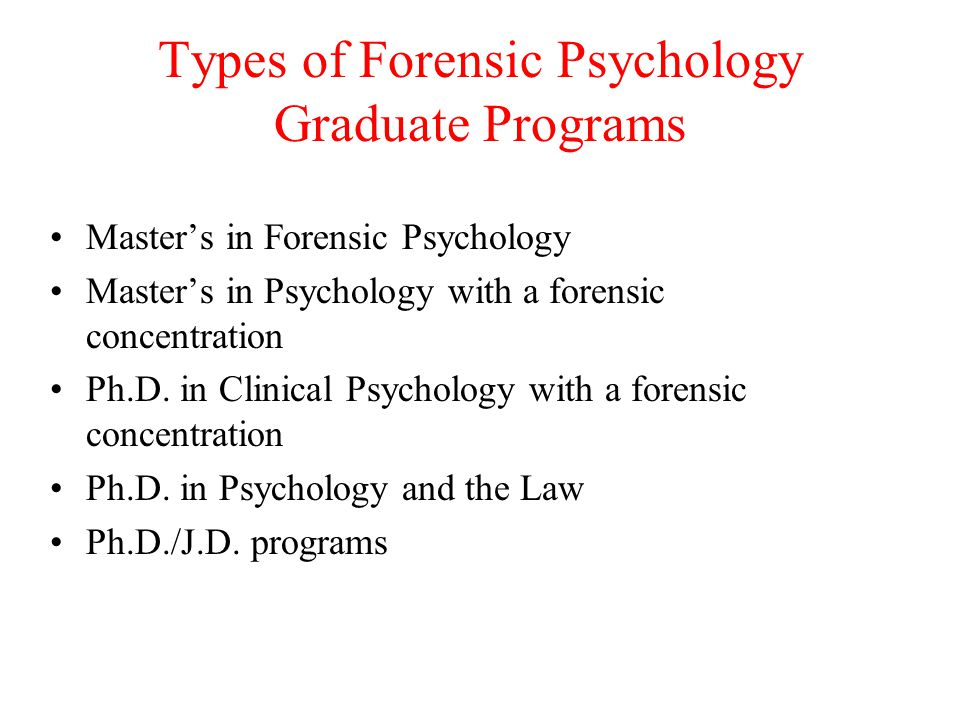 Types of Forensic Psychology Graduate Programs Master's in Forensic Psychology Master's in Psychology with a forensic concentration Ph.D.