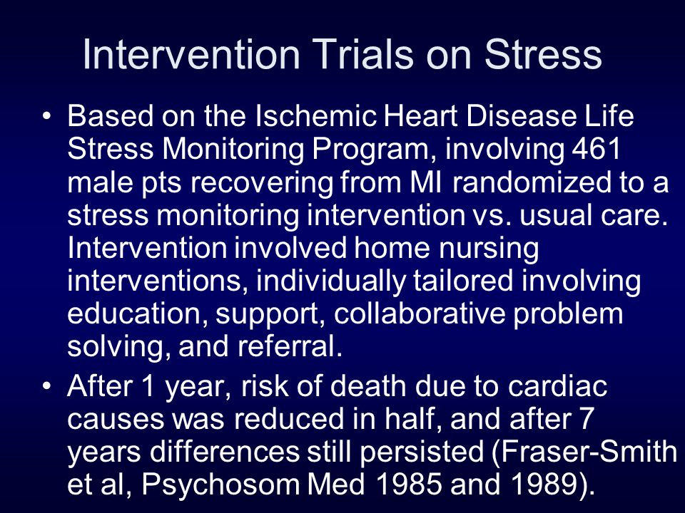 Intervention Trials on Stress Based on the Ischemic Heart Disease Life Stress Monitoring Program, involving 461 male pts recovering from MI randomized to a stress monitoring intervention vs.