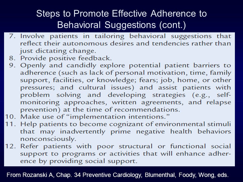 Steps to Promote Effective Adherence to Behavioral Suggestions (cont.) From Rozanski A, Chap. 34 Preventive Cardiology, Blumenthal, Foody, Wong, eds.
