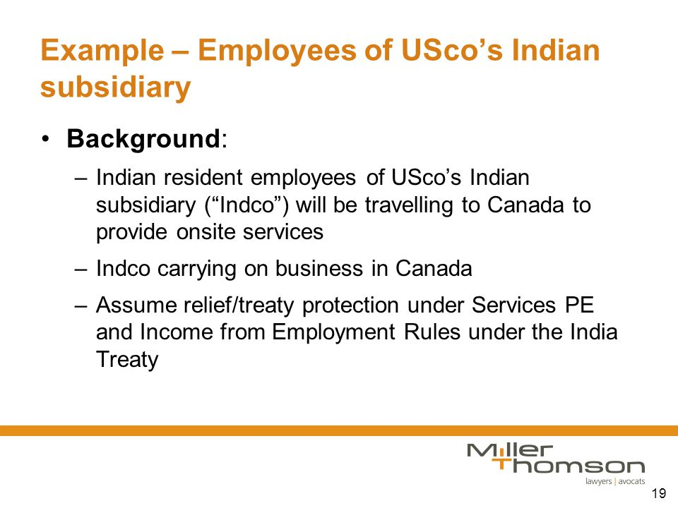 "19 Example – Employees of USco's Indian subsidiary Background: –Indian resident employees of USco's Indian subsidiary (""Indco"") will be travelling to"