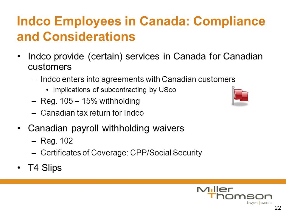 22 Indco Employees in Canada: Compliance and Considerations Indco provide (certain) services in Canada for Canadian customers –Indco enters into agree