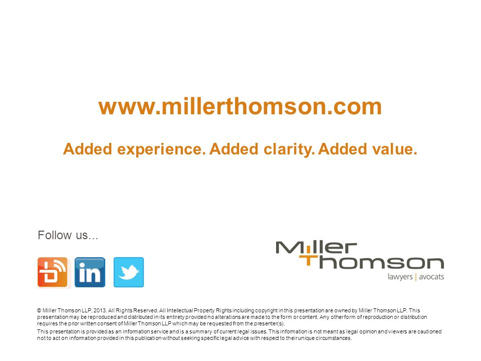 www.millerthomson.com Added experience. Added clarity. Added value. Follow us... © Miller Thomson LLP, 2013. All Rights Reserved. All Intellectual Pro