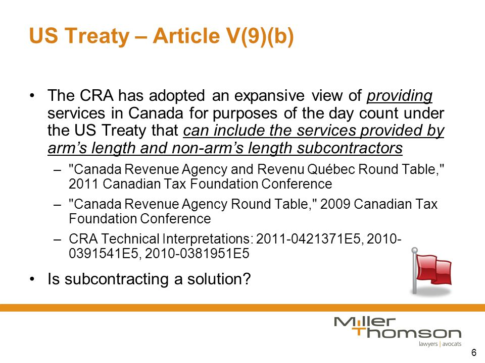 6 US Treaty – Article V(9)(b) The CRA has adopted an expansive view of providing services in Canada for purposes of the day count under the US Treaty