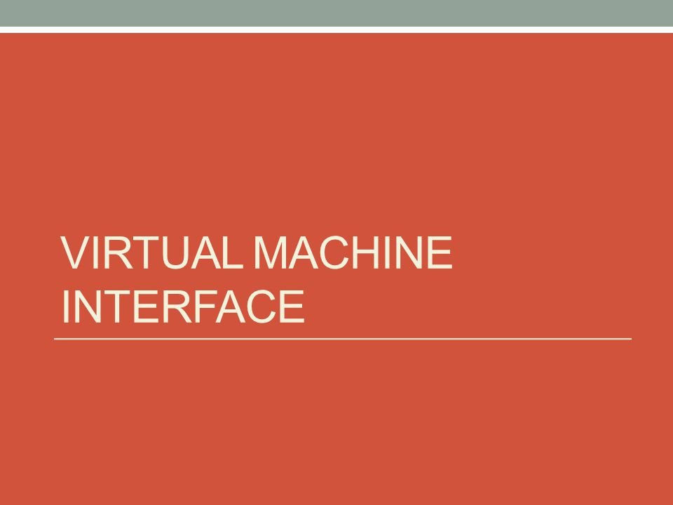 VIRTUAL MACHINE INTERFACE
