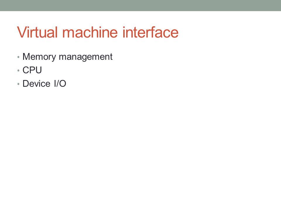 Virtual machine interface Memory management CPU Device I/O