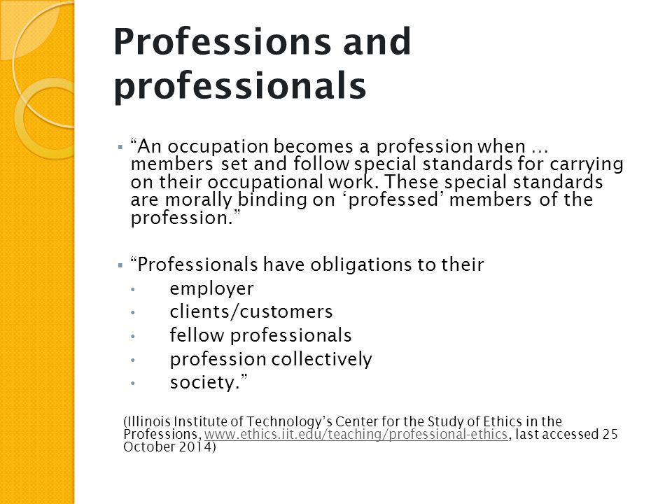 "Professions and professionals  ""An occupation becomes a profession when … members set and follow special standards for carrying on their occupational"