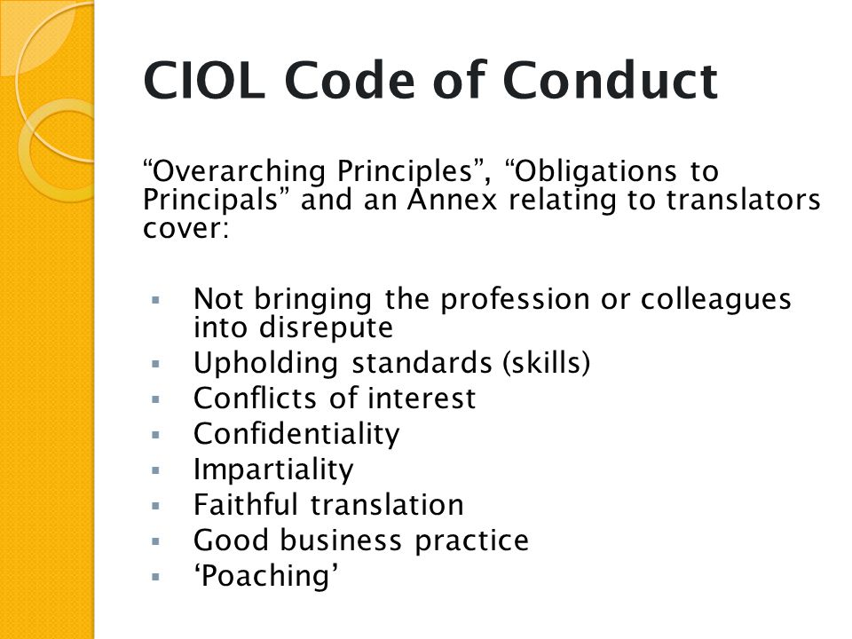 "CIOL Code of Conduct ""Overarching Principles"", ""Obligations to Principals"" and an Annex relating to translators cover:  Not bringing the profession o"