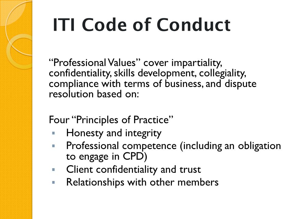 "ITI Code of Conduct ""Professional Values"" cover impartiality, confidentiality, skills development, collegiality, compliance with terms of business, an"