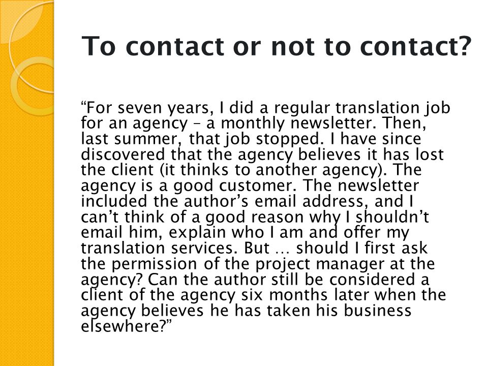 "To contact or not to contact? ""For seven years, I did a regular translation job for an agency – a monthly newsletter. Then, last summer, that job stop"