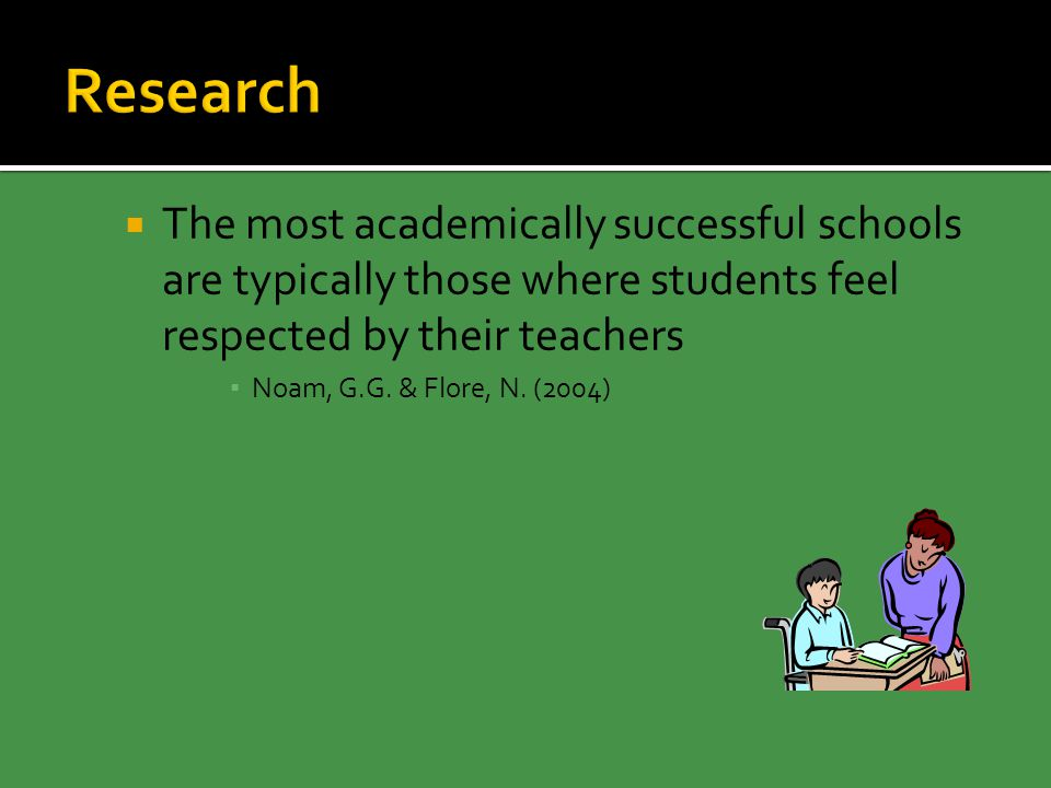  The most academically successful schools are typically those where students feel respected by their teachers ▪ Noam, G.G.