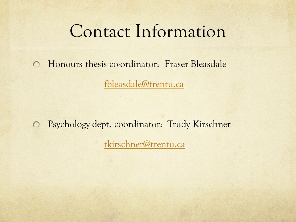 Contact Information Honours thesis co-ordinator: Fraser Bleasdale fbleasdale@trentu.ca Psychology dept.