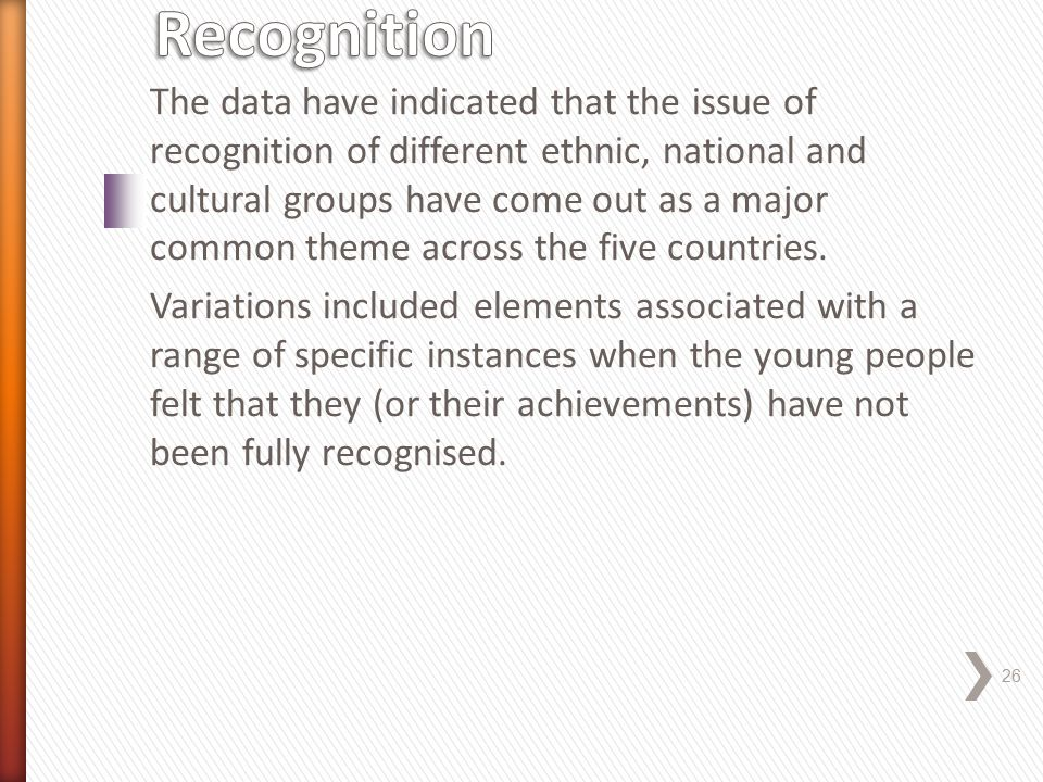 The data have indicated that the issue of recognition of different ethnic, national and cultural groups have come out as a major common theme across the five countries.