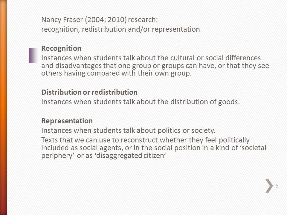 Nancy Fraser (2004; 2010) research: recognition, redistribution and/or representation Recognition Instances when students talk about the cultural or social differences and disadvantages that one group or groups can have, or that they see others having compared with their own group.