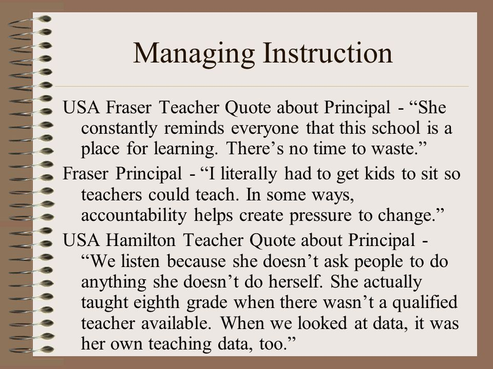 Managing Instruction USA Fraser Teacher Quote about Principal - She constantly reminds everyone that this school is a place for learning.