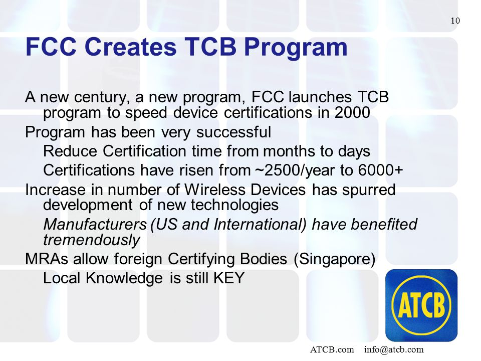 10 ATCB.com info@atcb.com FCC Creates TCB Program A new century, a new program, FCC launches TCB program to speed device certifications in 2000 Progra