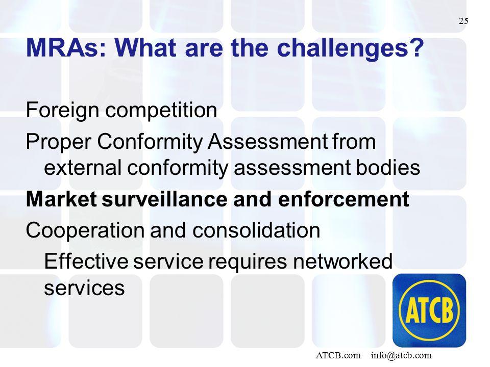 25 ATCB.com info@atcb.com MRAs: What are the challenges? Foreign competition Proper Conformity Assessment from external conformity assessment bodies M