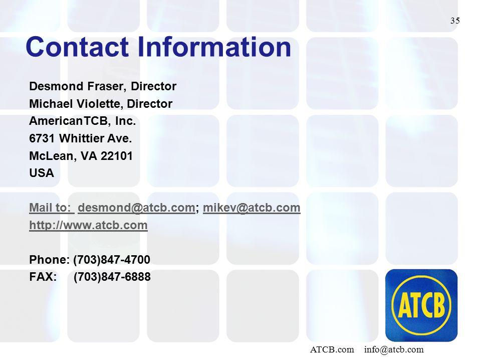 35 ATCB.com info@atcb.com Contact Information Desmond Fraser, Director Michael Violette, Director AmericanTCB, Inc.