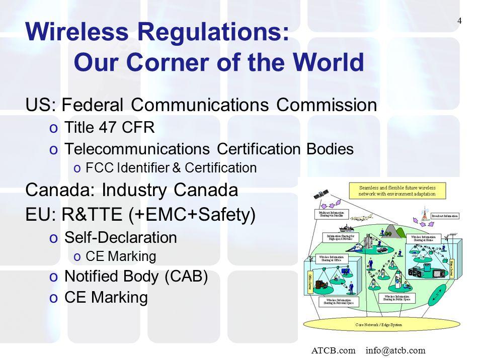 4 ATCB.com info@atcb.com Wireless Regulations: Our Corner of the World US: Federal Communications Commission oTitle 47 CFR oTelecommunications Certifi