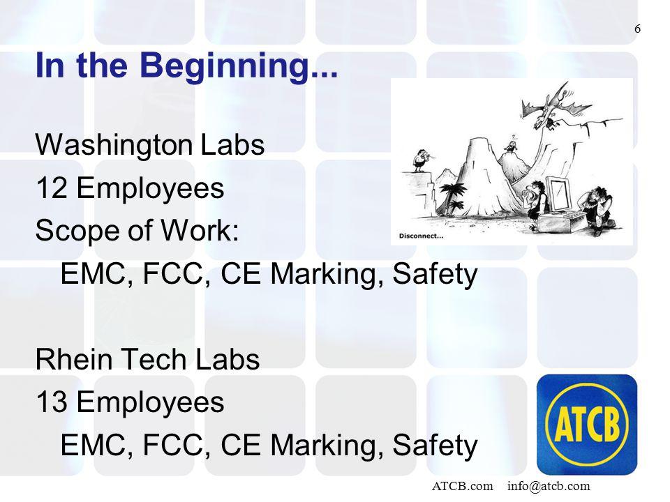 6 ATCB.com info@atcb.com In the Beginning... Washington Labs 12 Employees Scope of Work: EMC, FCC, CE Marking, Safety Rhein Tech Labs 13 Employees EMC