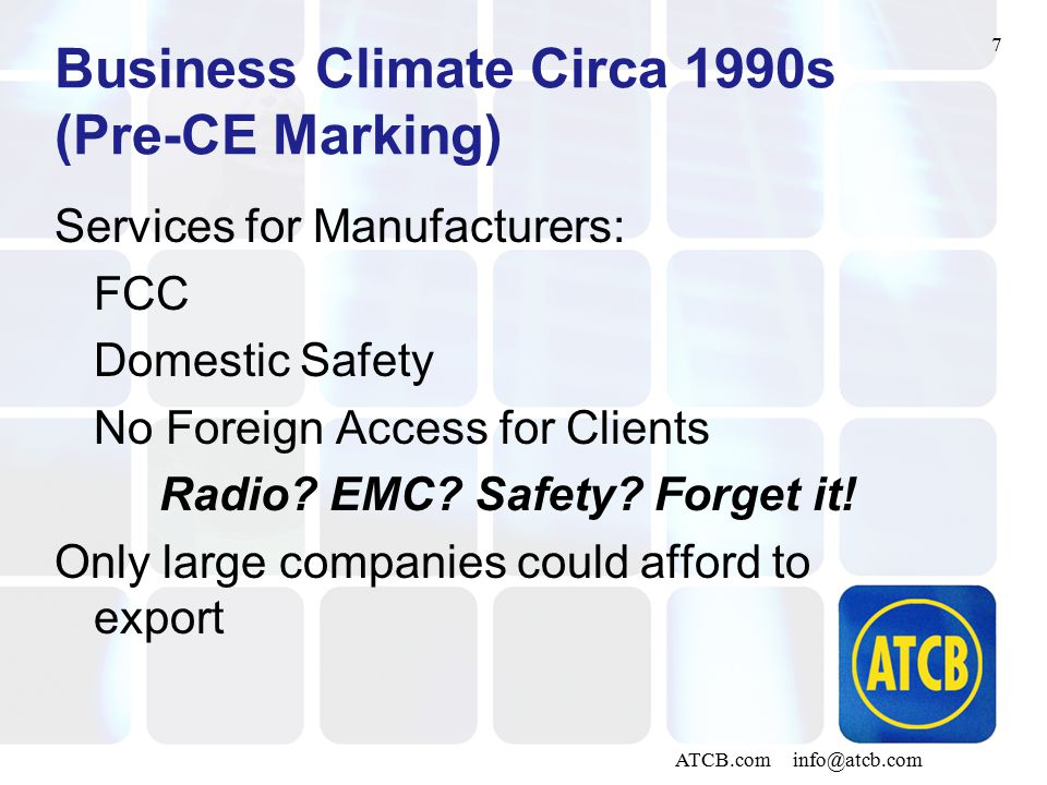 7 ATCB.com info@atcb.com Business Climate Circa 1990s (Pre-CE Marking) Services for Manufacturers: FCC Domestic Safety No Foreign Access for Clients Radio.