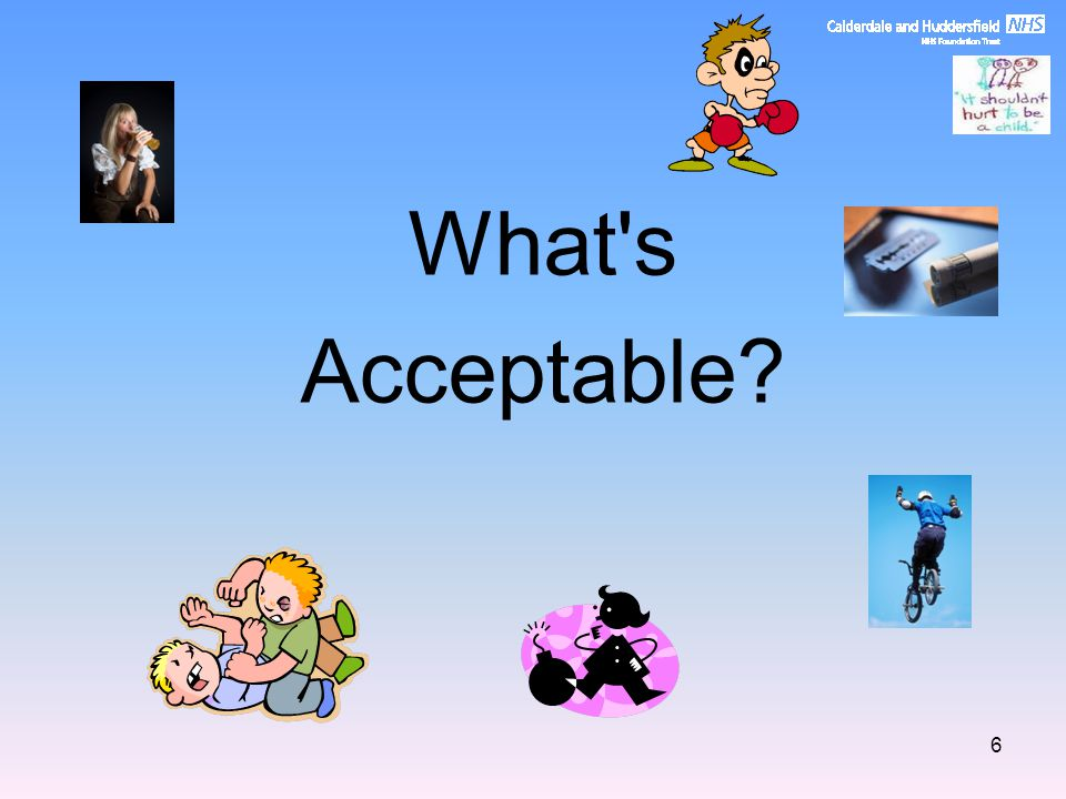 What s Acceptable? 6
