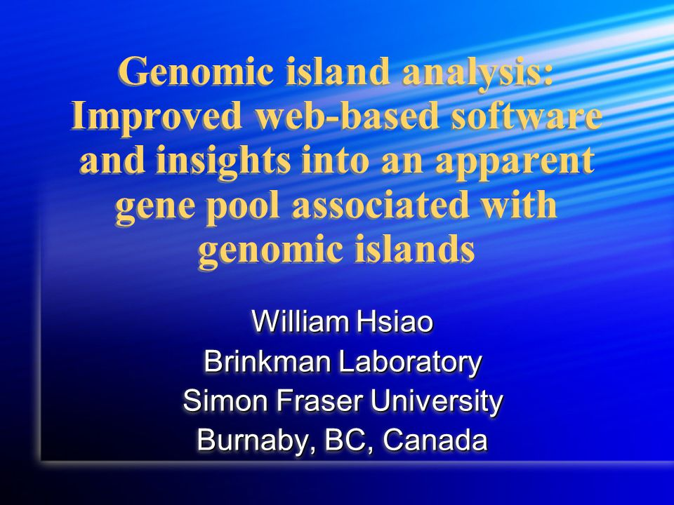 Genomic island analysis: Improved web-based software and insights into an apparent gene pool associated with genomic islands William Hsiao Brinkman Laboratory Simon Fraser University Burnaby, BC, Canada William Hsiao Brinkman Laboratory Simon Fraser University Burnaby, BC, Canada