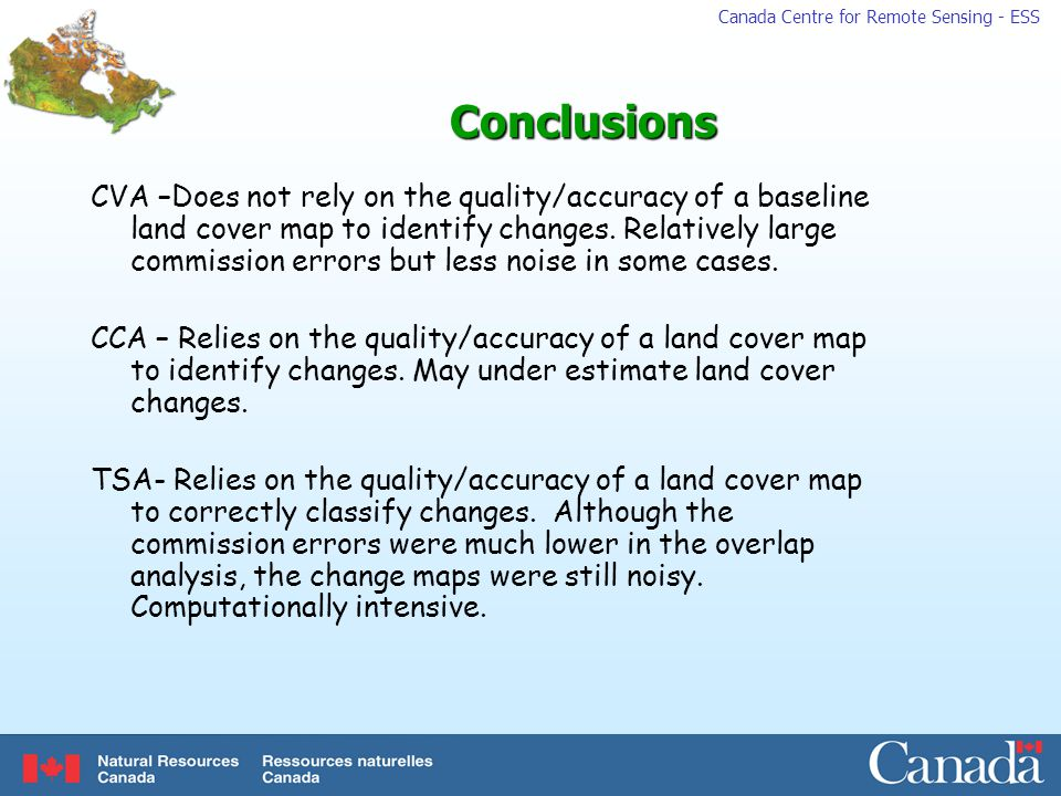 Canada Centre for Remote Sensing - ESSConclusions CVA –Does not rely on the quality/accuracy of a baseline land cover map to identify changes.