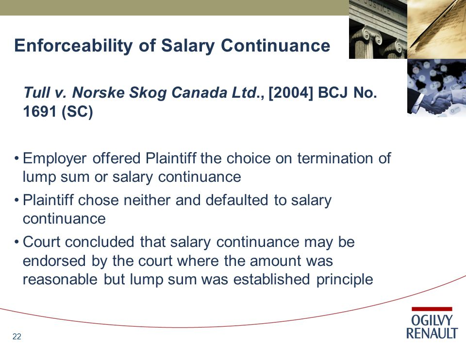 22 Enforceability of Salary Continuance Tull v. Norske Skog Canada Ltd., [2004] BCJ No.