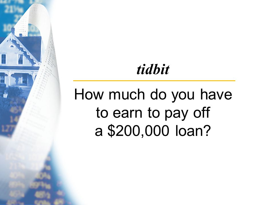 tidbit How much do you have to earn to pay off a $200,000 loan
