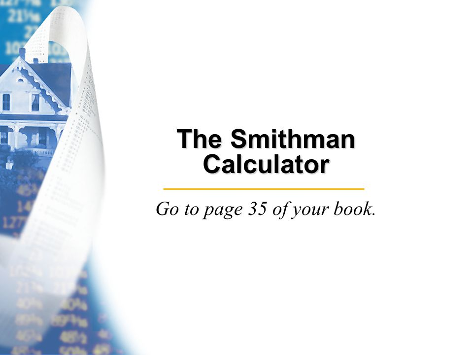 The Smithman Calculator Go to page 35 of your book.