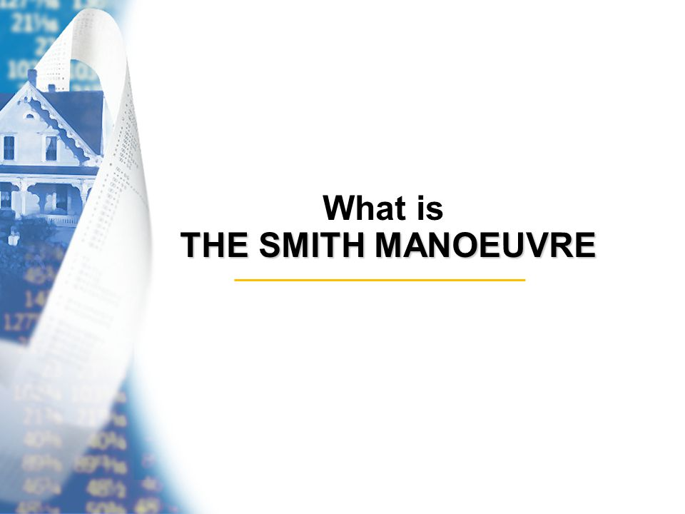 THE SMITH MANOEUVRE What is THE SMITH MANOEUVRE