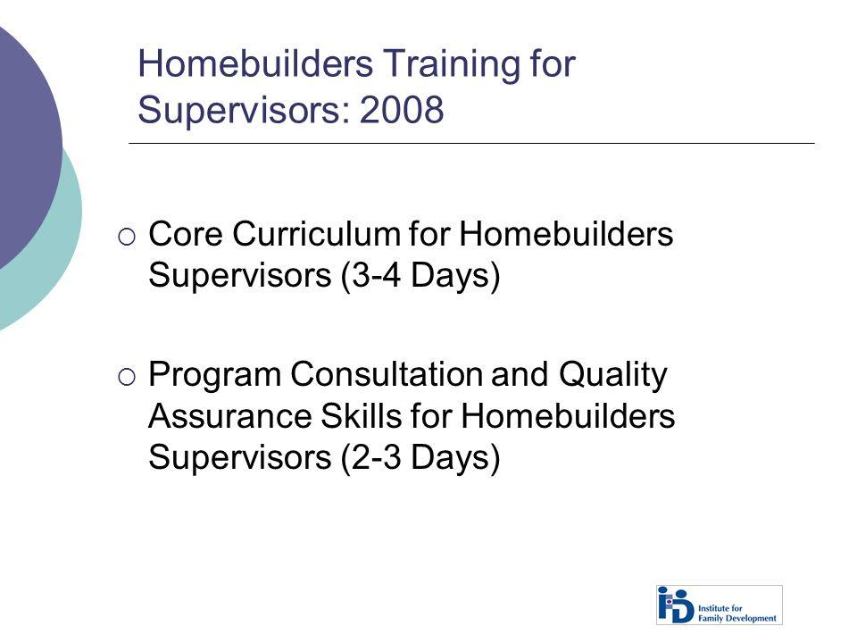 Homebuilders Training for Supervisors: 2008  Core Curriculum for Homebuilders Supervisors (3-4 Days)  Program Consultation and Quality Assurance Ski