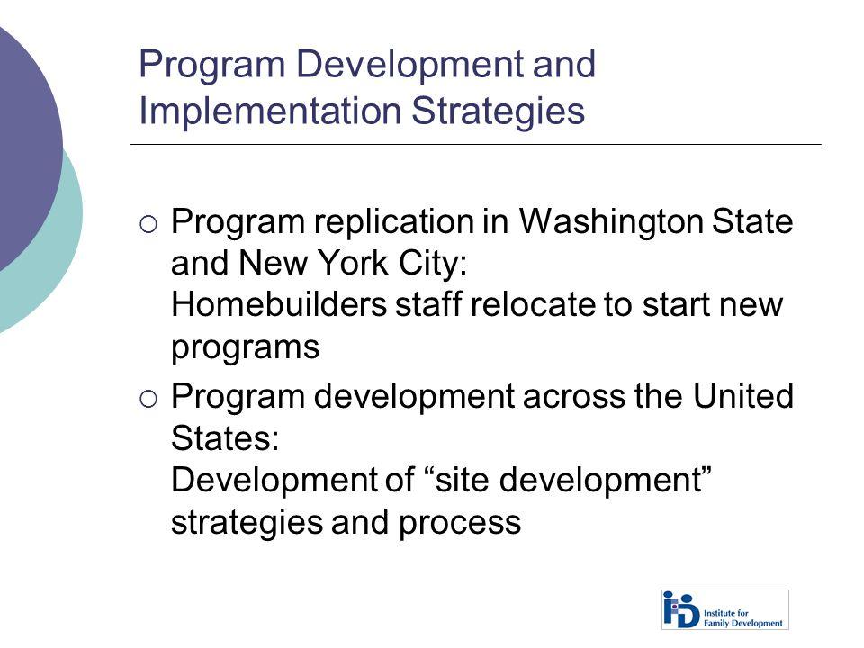 Program Development and Implementation Strategies  Program replication in Washington State and New York City: Homebuilders staff relocate to start ne
