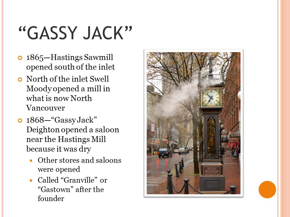 """GASSY JACK"" 1865—Hastings Sawmill opened south of the inlet North of the inlet Swell Moody opened a mill in what is now North Vancouver 1868—""Gassy J"