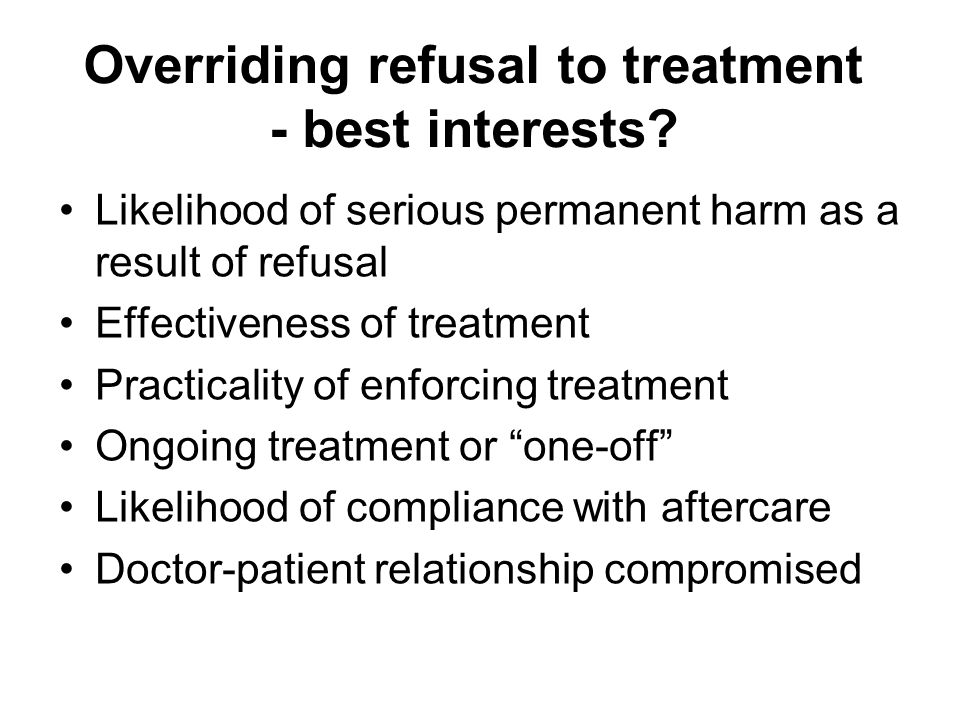 Overriding refusal to treatment - best interests.