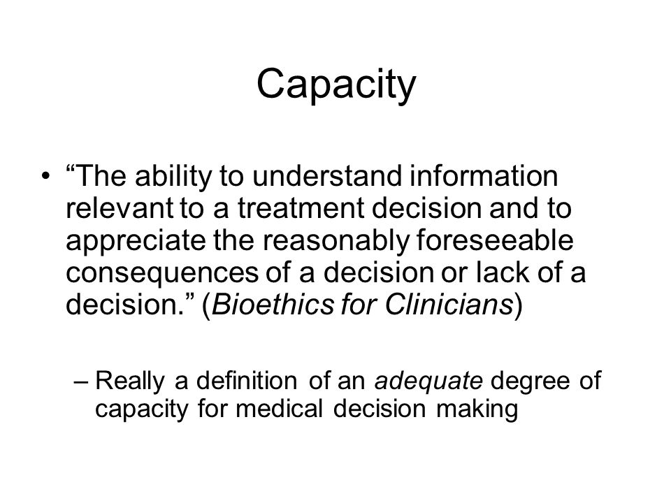 "Capacity ""The ability to understand information relevant to a treatment decision and to appreciate the reasonably foreseeable consequences of a decisi"