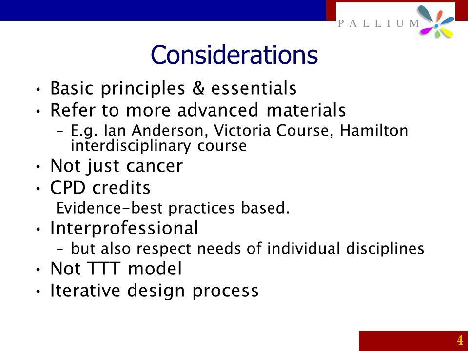 PALLIUM 4 Considerations Basic principles & essentials Refer to more advanced materials –E.g. Ian Anderson, Victoria Course, Hamilton interdisciplinar