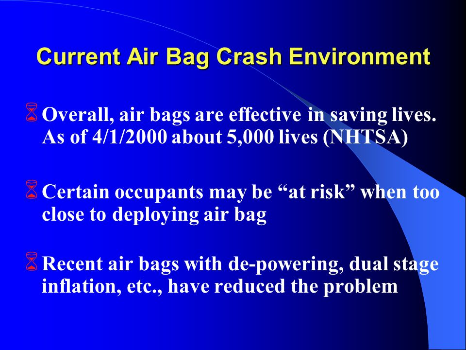 Current Air Bag Crash Environment 6 Overall, air bags are effective in saving lives.