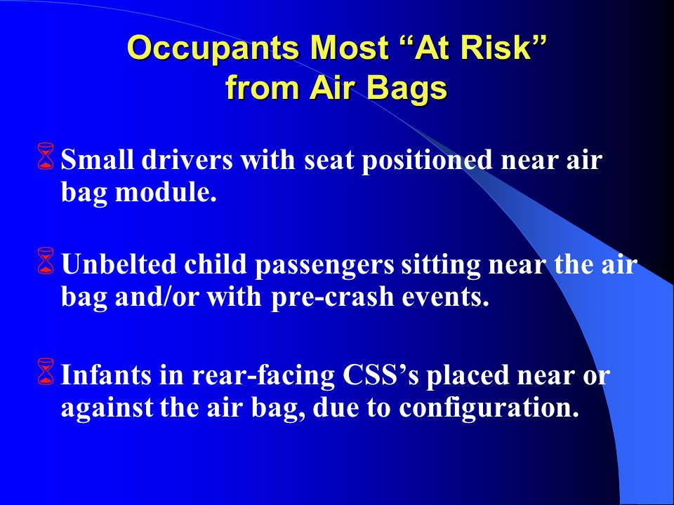 Occupants Most At Risk from Air Bags 6 Small drivers with seat positioned near air bag module.