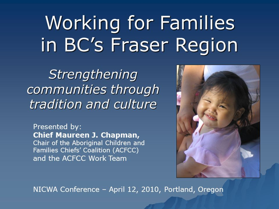 Strengthening communities through tradition and culture Presented by: Chief Maureen J. Chapman, Chair of the Aboriginal Children and Families Chiefs'