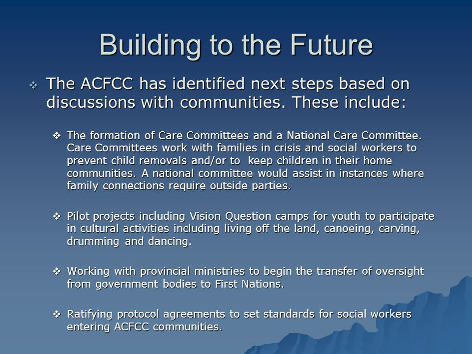 Building to the Future  The ACFCC has identified next steps based on discussions with communities. These include:  The formation of Care Committees