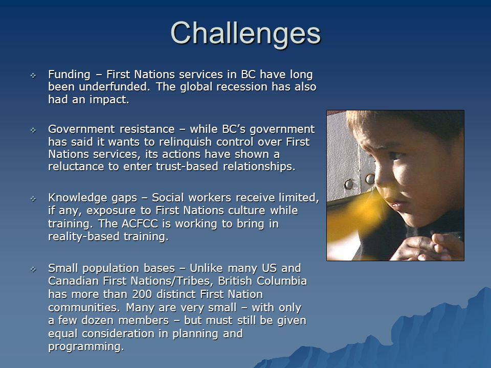 Challenges  Funding – First Nations services in BC have long been underfunded.
