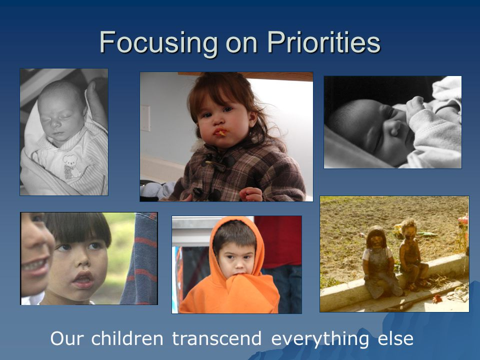 Focusing on Priorities Our children transcend everything else