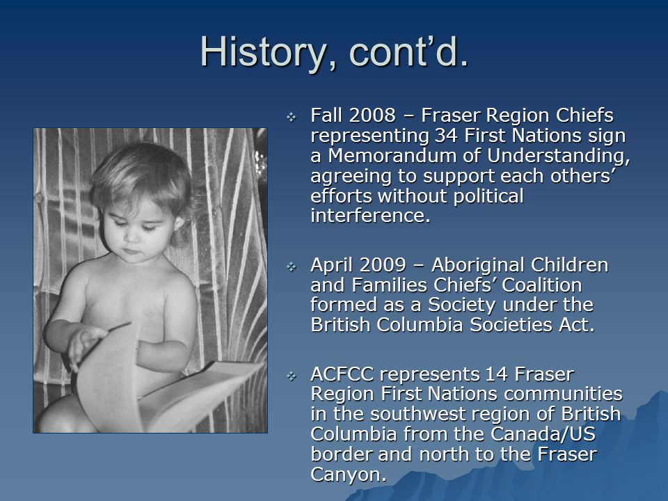 History, cont'd.  Fall 2008 – Fraser Region Chiefs representing 34 First Nations sign a Memorandum of Understanding, agreeing to support each others'