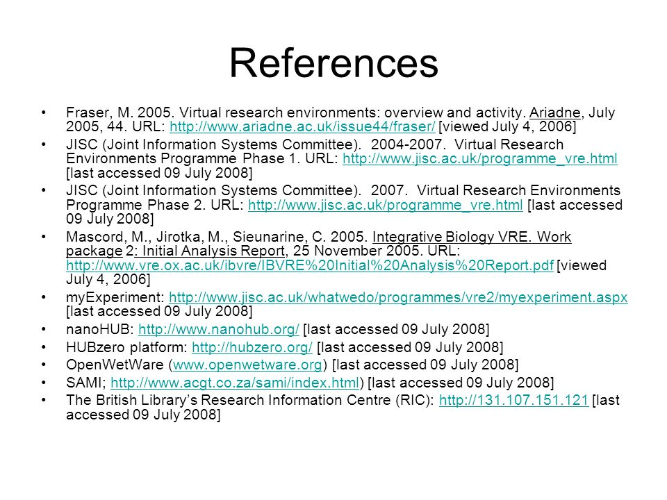 References Fraser, M. 2005. Virtual research environments: overview and activity.